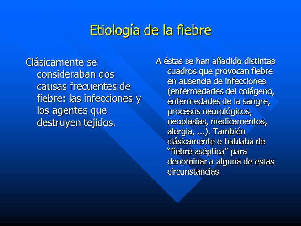 Etiología de la fiebre Clásicamente se consideraban dos causas frecuentes de fiebre: las infecciones y los agentes que destruyen tejidos. A éstas se h
