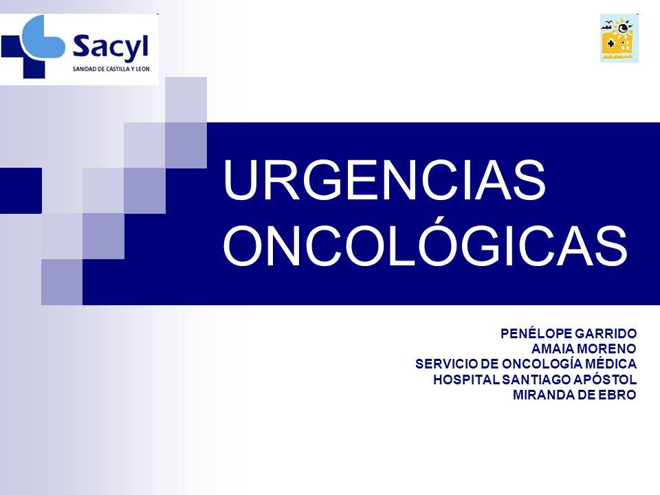 URGENCIAS ONCOLÓGICAS PENÉLOPE GARRIDO AMAIA MORENO SERVICIO DE ONCOLOGÍA MÉDICA HOSPITAL SANTIAGO APÓSTOL MIRANDA DE EBRO