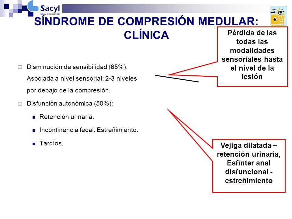 SÍNDROME DE COMPRESIÓN MEDULAR: CLÍNICA Disminución de sensibilidad (65%).