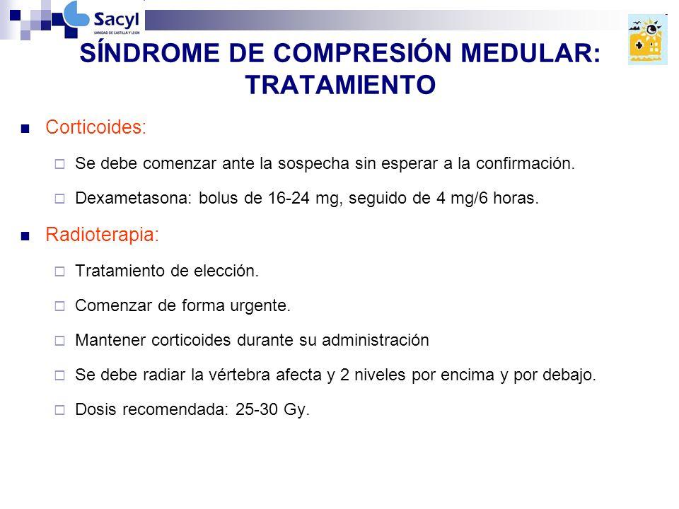 SÍNDROME DE COMPRESIÓN MEDULAR: TRATAMIENTO Corticoides: Se debe comenzar ante la sospecha sin esperar a la confirmación.