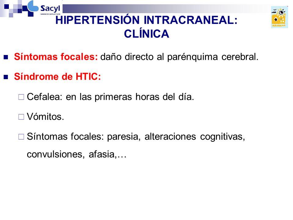 HIPERTENSIÓN INTRACRANEAL: CLÍNICA Síntomas focales: daño directo al parénquima cerebral.