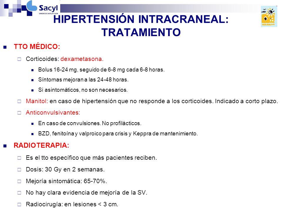 HIPERTENSIÓN INTRACRANEAL: TRATAMIENTO TTO MÉDICO: Corticoides: dexametasona.