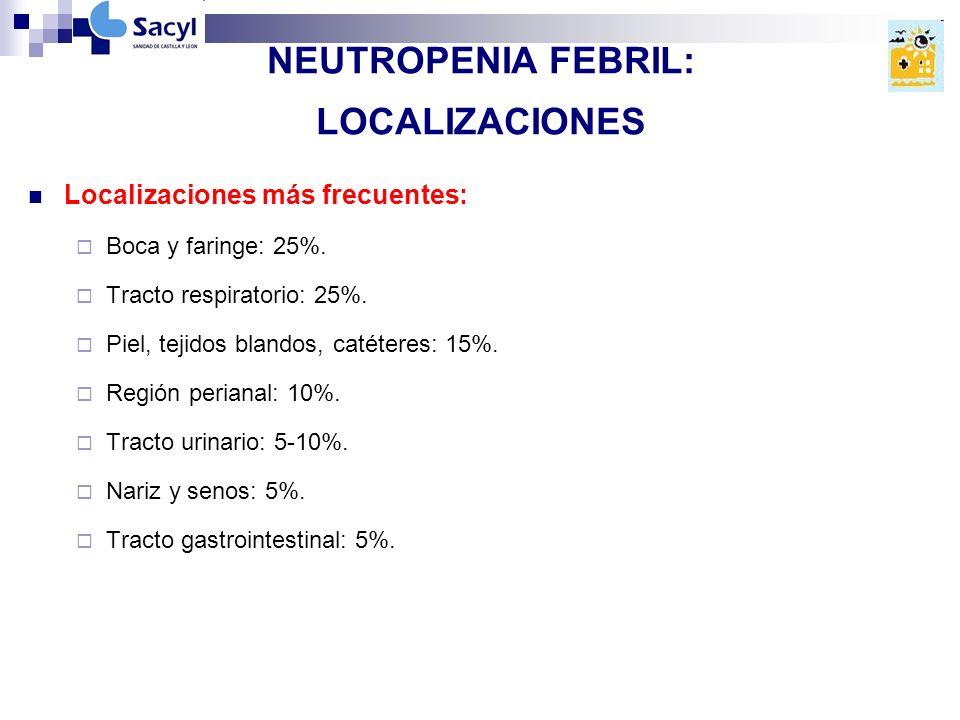 NEUTROPENIA FEBRIL: LOCALIZACIONES Localizaciones más frecuentes: Boca y faringe: 25%.