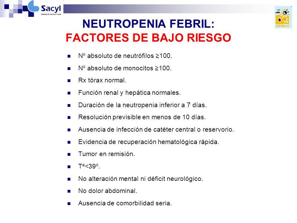 NEUTROPENIA FEBRIL: FACTORES DE BAJO RIESGO Nº absoluto de neutrófilos 100.