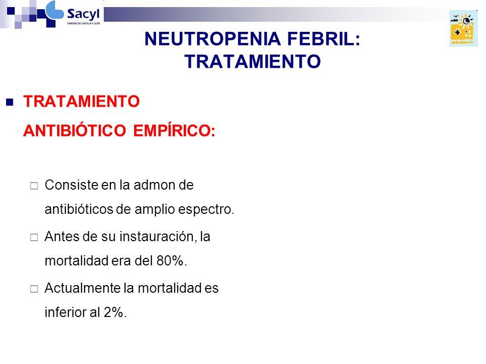 NEUTROPENIA FEBRIL: TRATAMIENTO TRATAMIENTO ANTIBIÓTICO EMPÍRICO: Consiste en la admon de antibióticos de amplio espectro.
