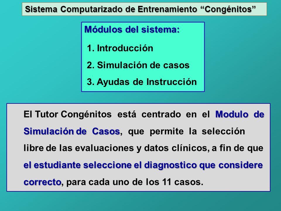 Sistema Computarizado de Entrenamiento Congénitos Módulos del sistema: 1. Introducción 2. Simulación de casos 3. Ayudas de Instrucción Modulo de El Tu