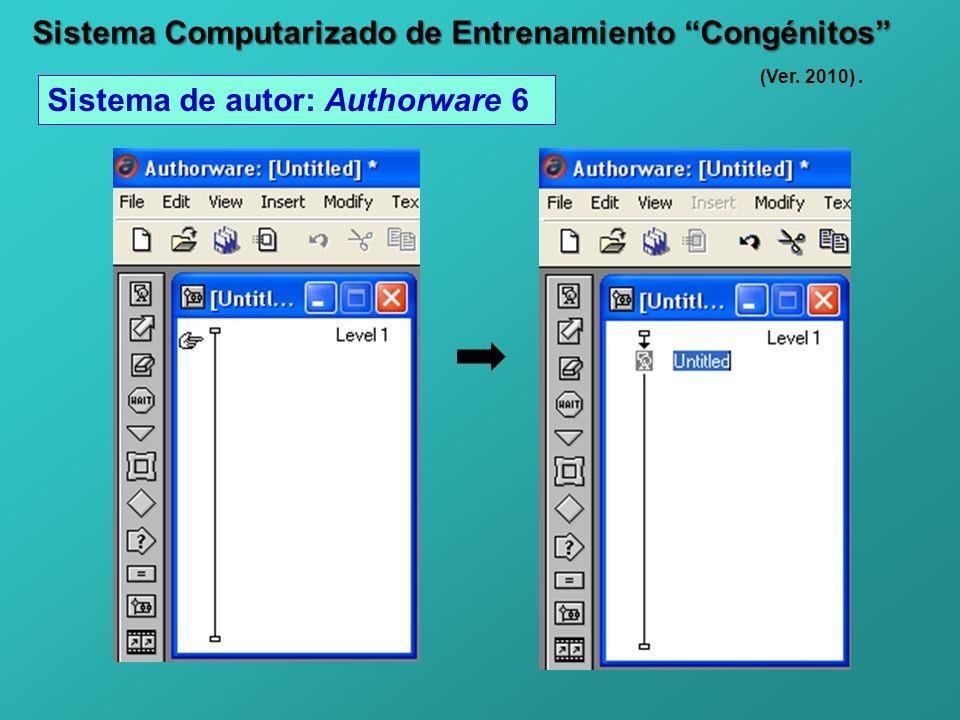Sistema Computarizado de Entrenamiento Congénitos Sistema de autor: Authorware 6 (Ver. 2010).