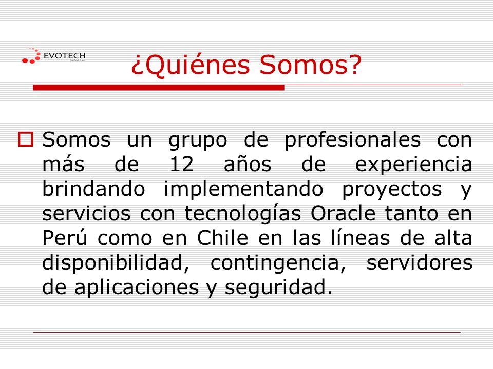 ¿Quiénes Somos? Somos un grupo de profesionales con más de 12 años de experiencia brindando implementando proyectos y servicios con tecnologías Oracle