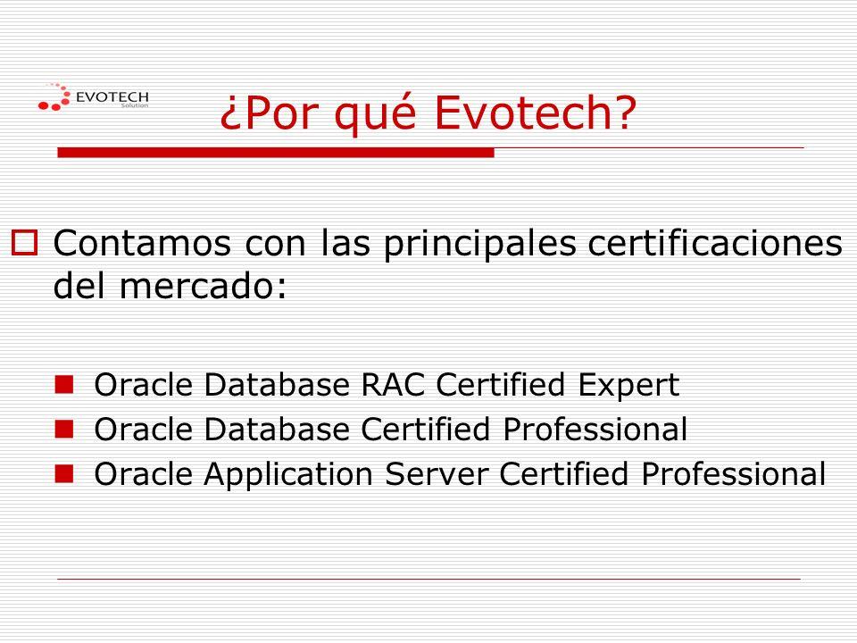 ¿Por qué Evotech? Contamos con las principales certificaciones del mercado: Oracle Database RAC Certified Expert Oracle Database Certified Professiona