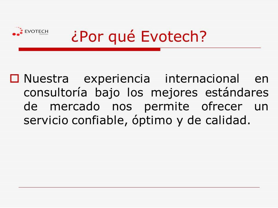 ¿Por qué Evotech? Nuestra experiencia internacional en consultoría bajo los mejores estándares de mercado nos permite ofrecer un servicio confiable, ó