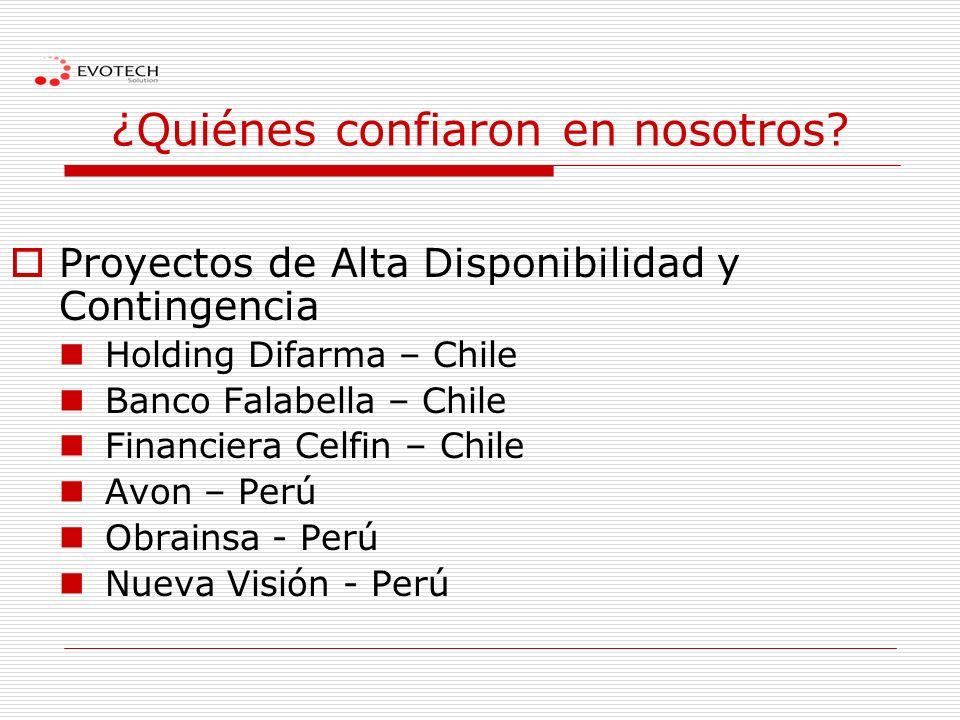 ¿Quiénes confiaron en nosotros? Proyectos de Alta Disponibilidad y Contingencia Holding Difarma – Chile Banco Falabella – Chile Financiera Celfin – Ch