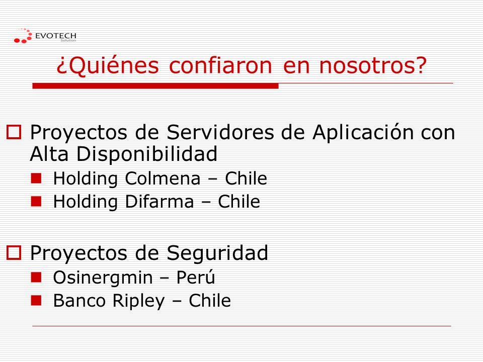 ¿Quiénes confiaron en nosotros? Proyectos de Servidores de Aplicación con Alta Disponibilidad Holding Colmena – Chile Holding Difarma – Chile Proyecto