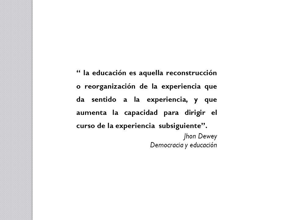 la educación es aquella reconstrucción o reorganización de la experiencia que da sentido a la experiencia, y que aumenta la capacidad para dirigir el