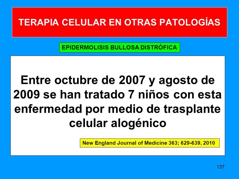 Entre octubre de 2007 y agosto de 2009 se han tratado 7 niños con esta enfermedad por medio de trasplante celular alogénico 137 TERAPIA CELULAR EN OTRAS PATOLOGÍAS EPIDERMOLISIS BULLOSA DISTRÓFICA New England Journal of Medicine 363; 629-639, 2010