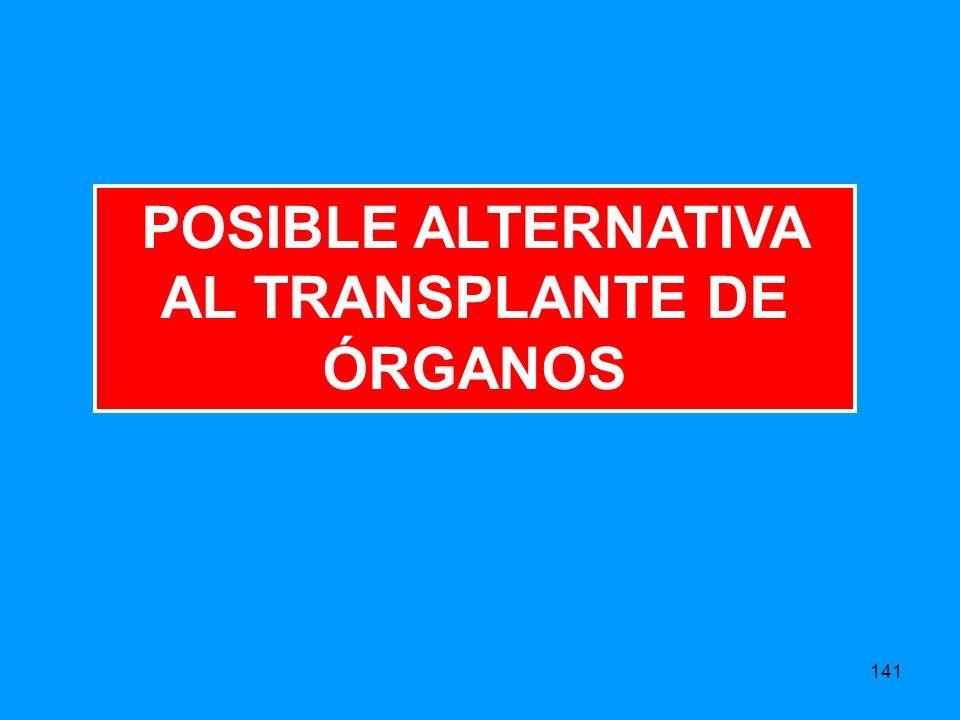 141 POSIBLE ALTERNATIVA AL TRANSPLANTE DE ÓRGANOS