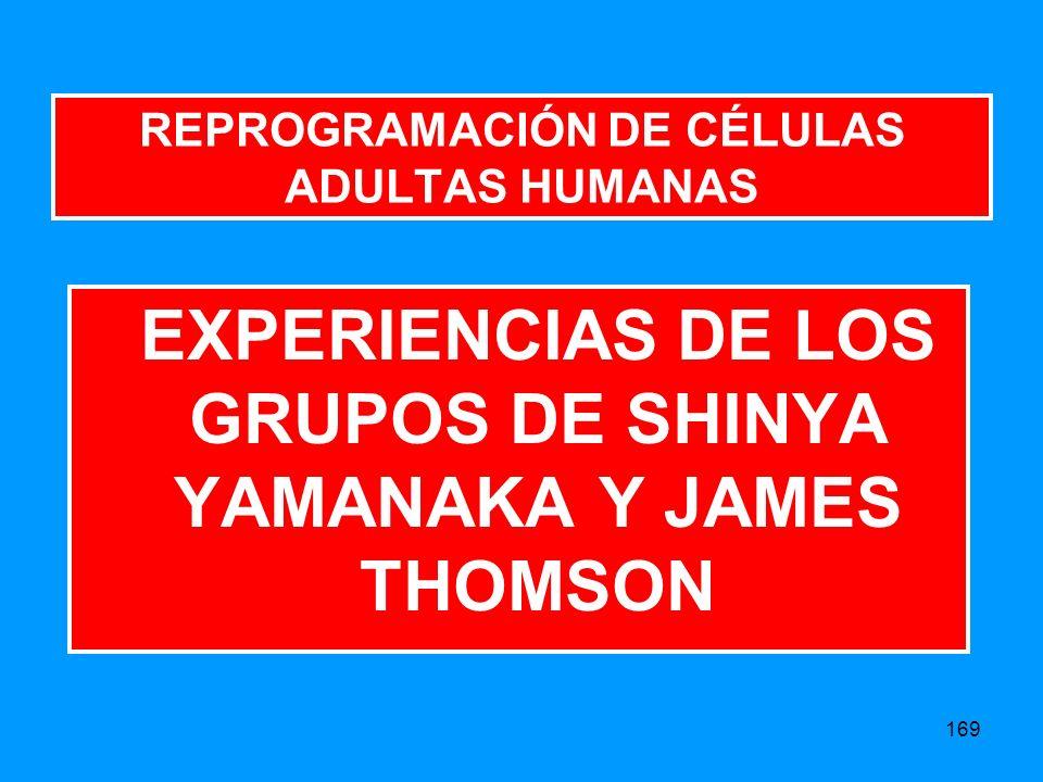 169 REPROGRAMACIÓN DE CÉLULAS ADULTAS HUMANAS EXPERIENCIAS DE LOS GRUPOS DE SHINYA YAMANAKA Y JAMES THOMSON