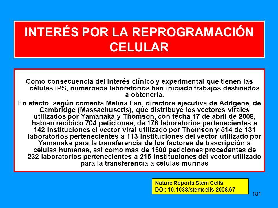 181 INTERÉS POR LA REPROGRAMACIÓN CELULAR Como consecuencia del interés clínico y experimental que tienen las células iPS, numerosos laboratorios han iniciado trabajos destinados a obtenerla.