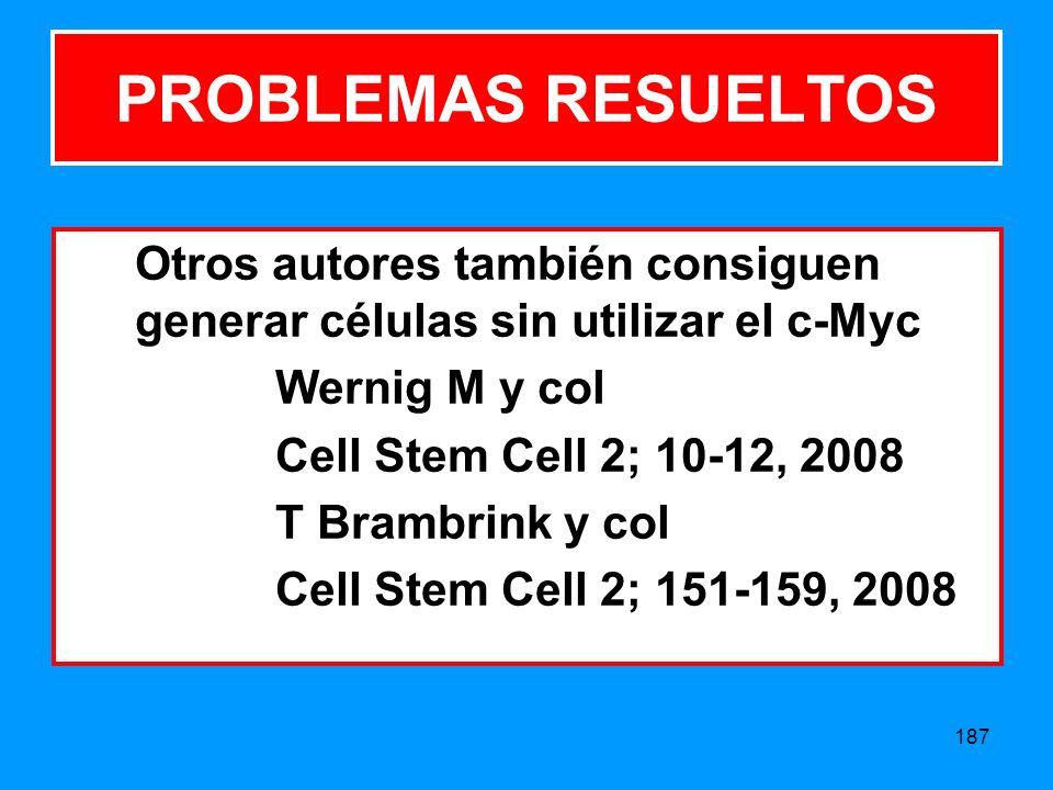 187 PROBLEMAS RESUELTOS Otros autores también consiguen generar células sin utilizar el c-Myc Wernig M y col Cell Stem Cell 2; 10-12, 2008 T Brambrink y col Cell Stem Cell 2; 151-159, 2008