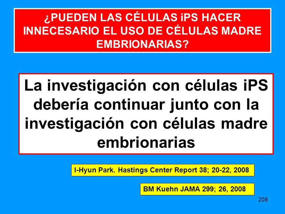 208 La investigación con células iPS debería continuar junto con la investigación con células madre embrionarias I-Hyun Park.