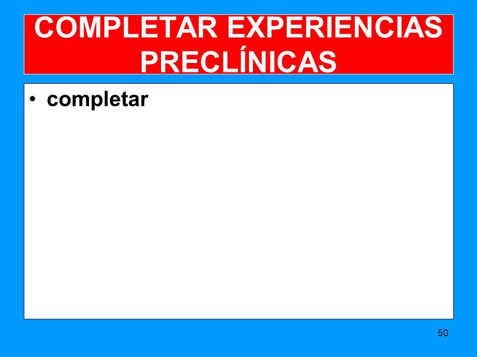 COMPLETAR EXPERIENCIAS PRECLÍNICAS completar 50