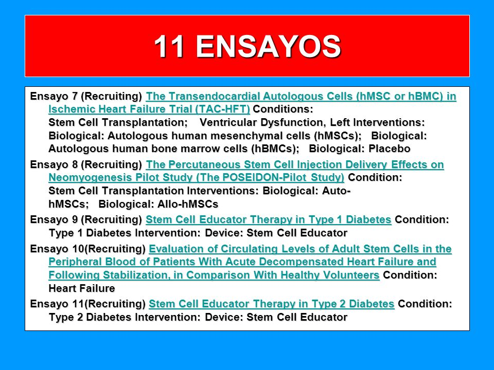 Ensayo 7 (Recruiting) The Transendocardial Autologous Cells (hMSC or hBMC) in Ischemic Heart Failure Trial (TAC-HFT) Conditions: Stem Cell Transplanta
