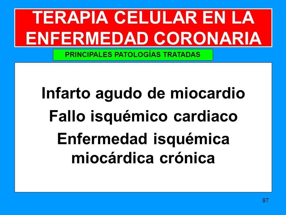 Infarto agudo de miocardio Fallo isquémico cardiaco Enfermedad isquémica miocárdica crónica 97 TERAPIA CELULAR EN LA ENFERMEDAD CORONARIA PRINCIPALES PATOLOGÍAS TRATADAS