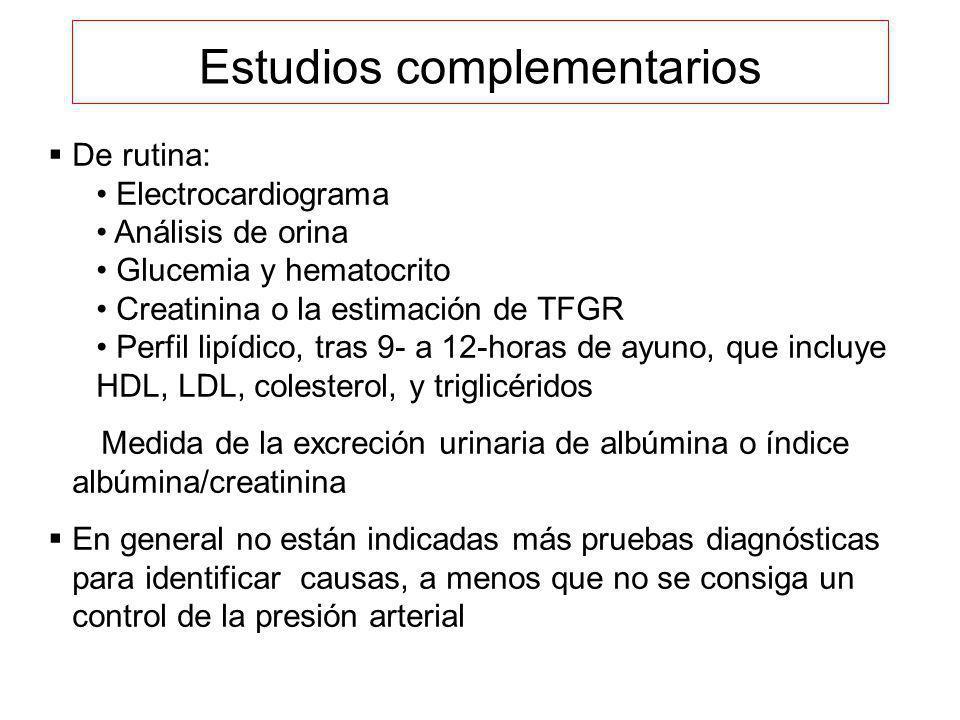 Estudios complementarios De rutina: Electrocardiograma Análisis de orina Glucemia y hematocrito Creatinina o la estimación de TFGR Perfil lipídico, tr