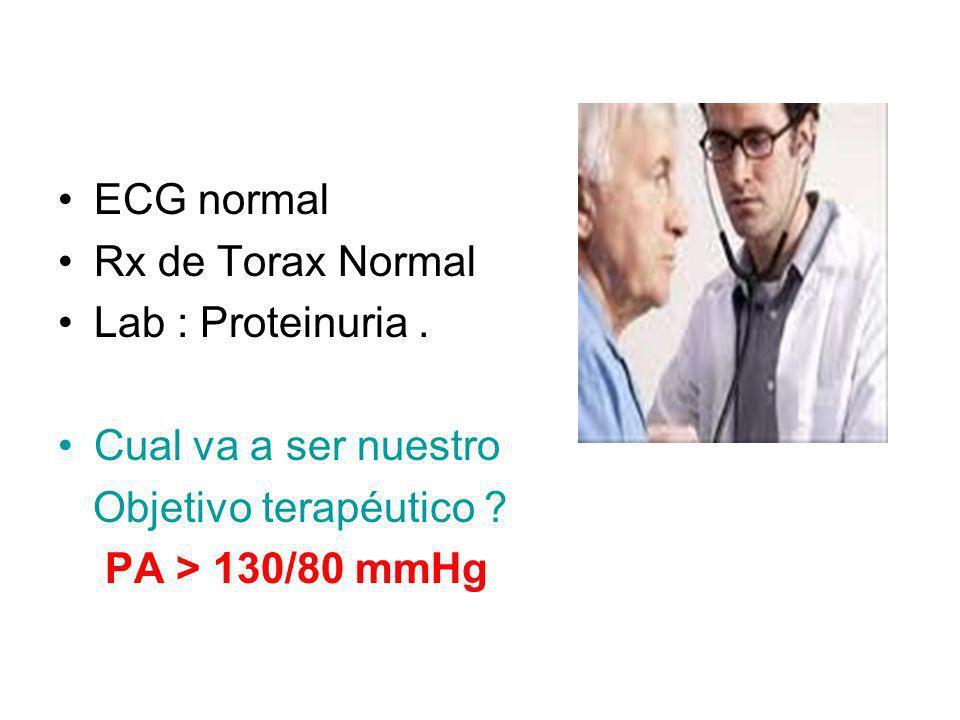ECG normal Rx de Torax Normal Lab : Proteinuria. Cual va a ser nuestro Objetivo terapéutico ? PA > 130/80 mmHg