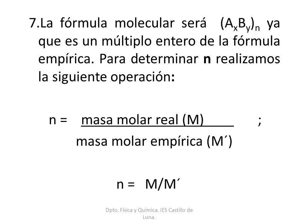 7.La fórmula molecular será (A x B y ) n ya que es un múltiplo entero de la fórmula empírica. Para determinar n realizamos la siguiente operación: n =