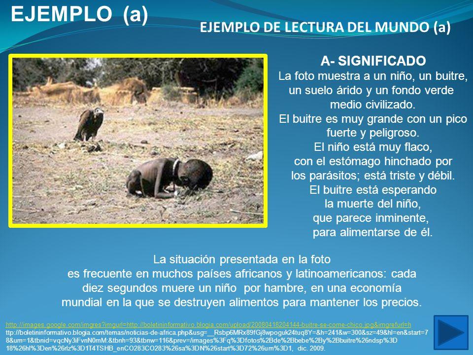 EJEMPLO DE LECTURA DEL MUNDO (a) http://images.google.com/imgres?imgurl=http://boletininformativo.blogia.com/upload/20080418204144-buitre-se-come-chic
