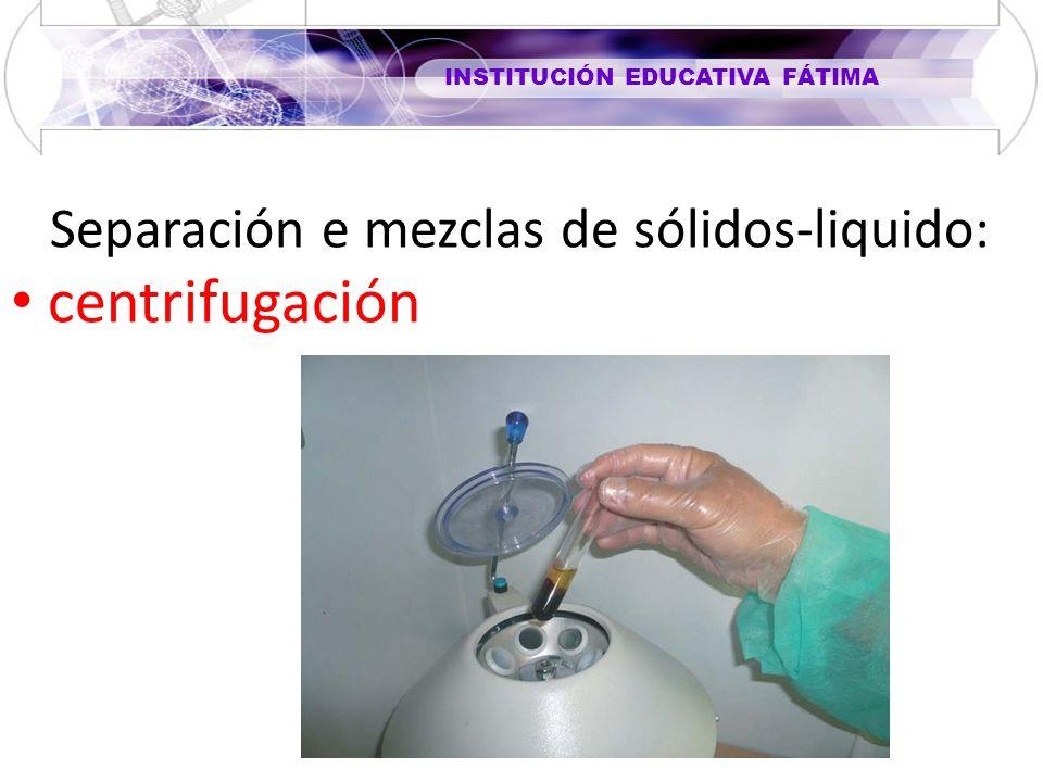 INSTITUCIÓN EDUCATIVA FÁTIMA Separación e mezclas de sólidos-liquido: centrifugación