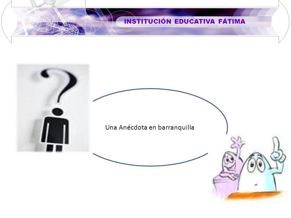 INSTITUCIÓN EDUCATIVA FÁTIMA Una Anécdota en barranquilla