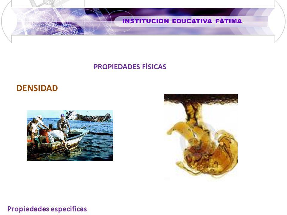 INSTITUCIÓN EDUCATIVA FÁTIMA PROPIEDADES FÍSICAS Propiedades especificas DENSIDAD