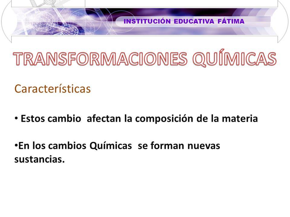Características Estos cambio afectan la composición de la materia En los cambios Químicas se forman nuevas sustancias.