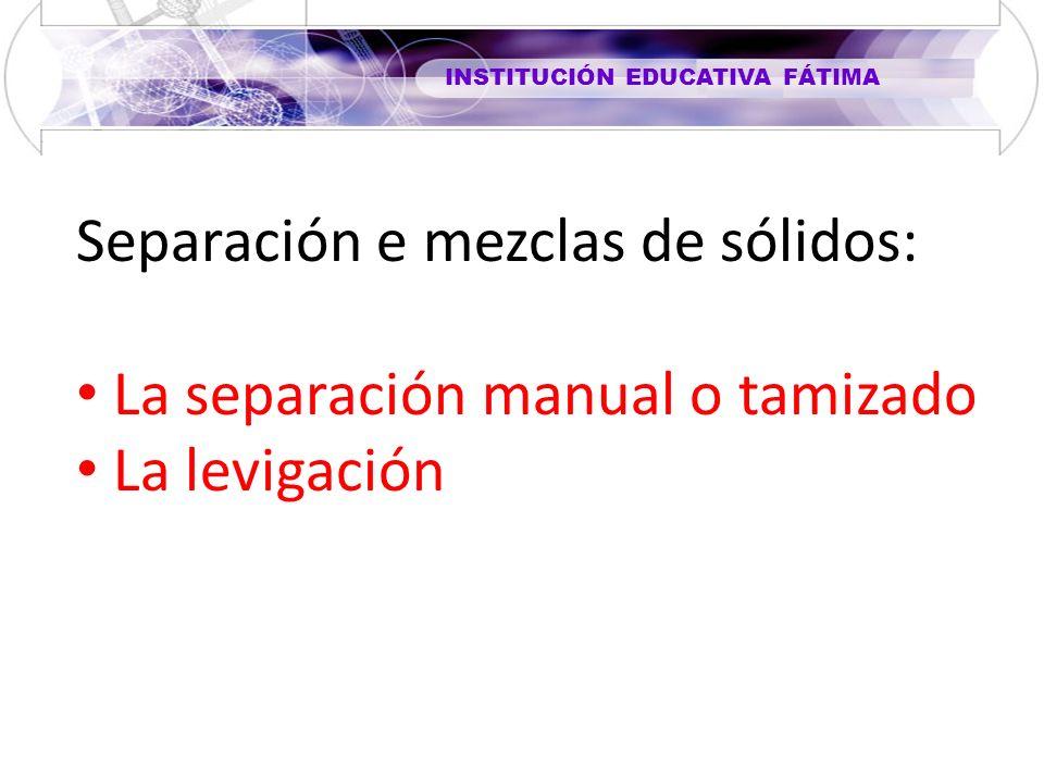 Separación e mezclas de sólidos: La separación manual o tamizado La levigación