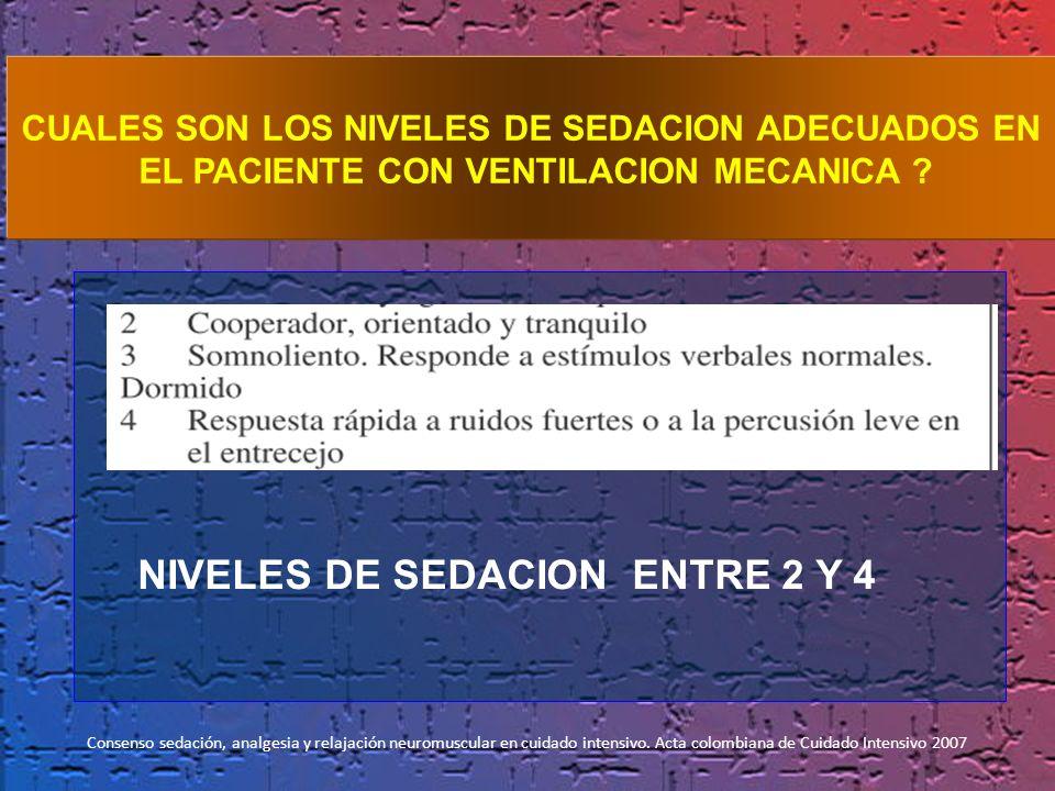 NIVELES DE SEDACION ENTRE 2 Y 4 CUALES SON LOS NIVELES DE SEDACION ADECUADOS EN EL PACIENTE CON VENTILACION MECANICA ? Consenso sedación, analgesia y