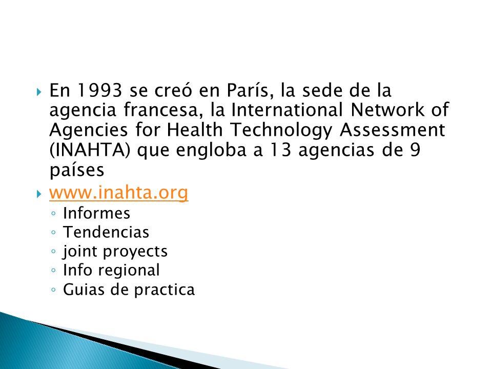 En 1993 se creó en París, la sede de la agencia francesa, la International Network of Agencies for Health Technology Assessment (INAHTA) que engloba a