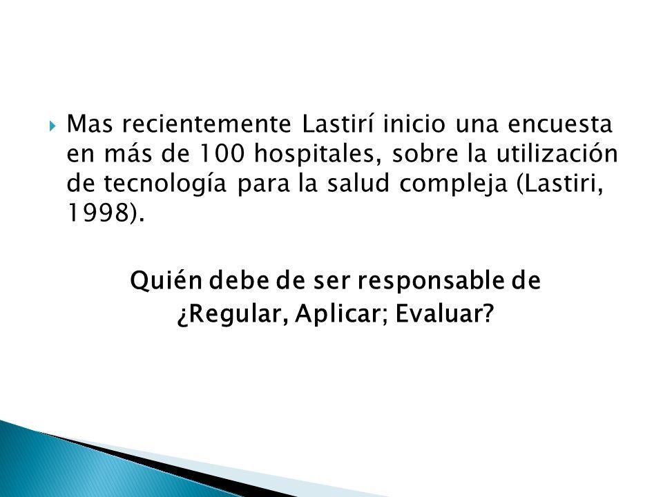 Mas recientemente Lastirí inicio una encuesta en más de 100 hospitales, sobre la utilización de tecnología para la salud compleja (Lastiri, 1998). Qui