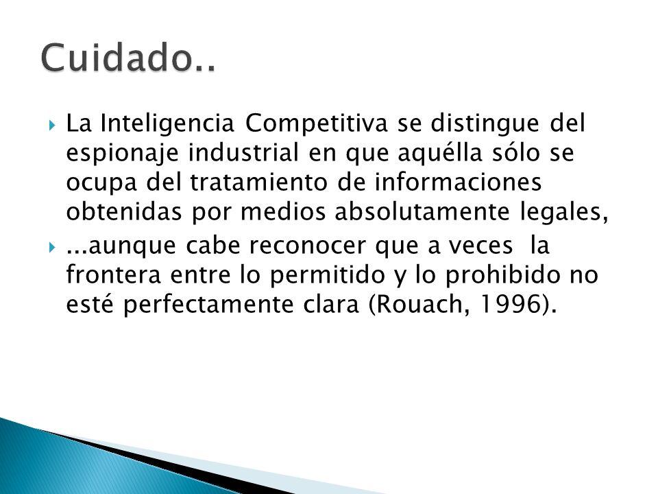 La Inteligencia Competitiva se distingue del espionaje industrial en que aquélla sólo se ocupa del tratamiento de informaciones obtenidas por medios a