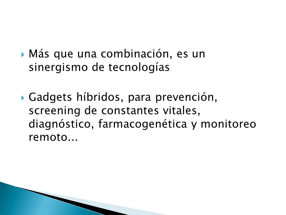 Más que una combinación, es un sinergismo de tecnologías Gadgets híbridos, para prevención, screening de constantes vitales, diagnóstico, farmacogenét