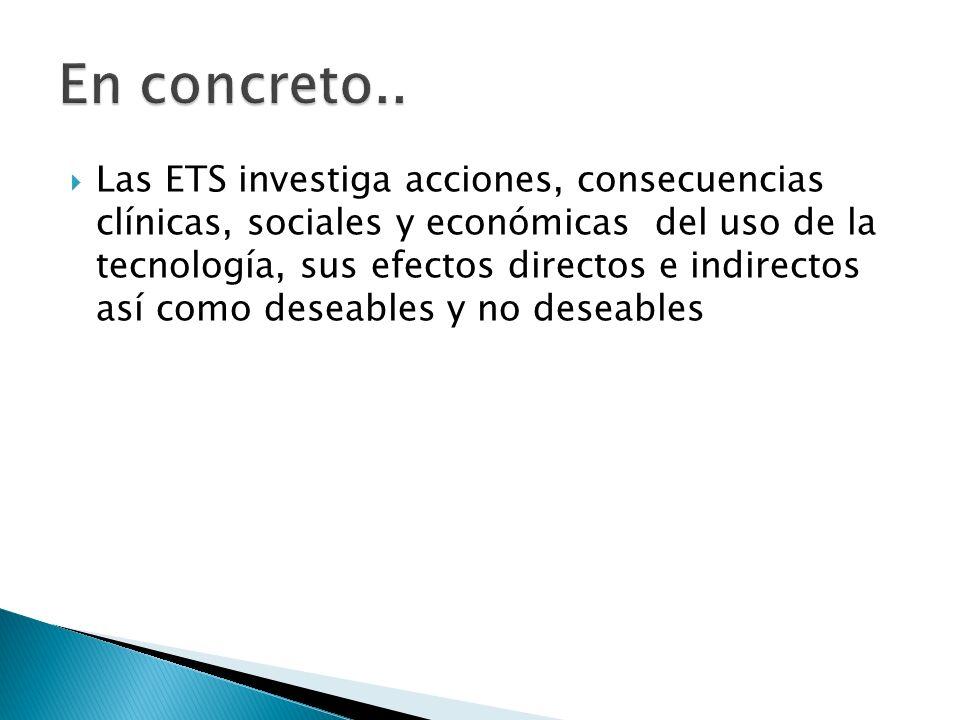Las ETS investiga acciones, consecuencias clínicas, sociales y económicas del uso de la tecnología, sus efectos directos e indirectos así como deseabl