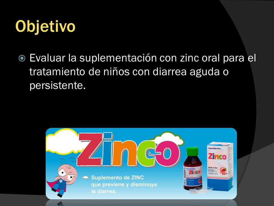 Objetivo Evaluar la suplementación con zinc oral para el tratamiento de niños con diarrea aguda o persistente.