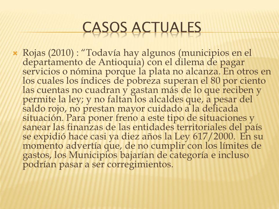 Rojas (2010) : Todavía hay algunos (municipios en el departamento de Antioquia) con el dilema de pagar servicios o nómina porque la plata no alcanza.