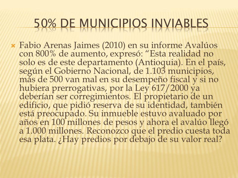 Fabio Arenas Jaimes (2010) en su informe Avalúos con 800% de aumento, expresó: Esta realidad no solo es de este departamento (Antioquia). En el país,