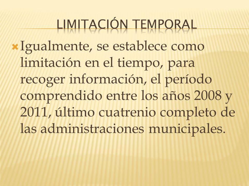 Igualmente, se establece como limitación en el tiempo, para recoger información, el período comprendido entre los años 2008 y 2011, último cuatrenio c
