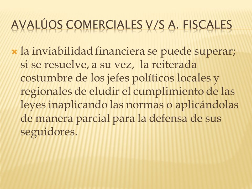 la inviabilidad financiera se puede superar; si se resuelve, a su vez, la reiterada costumbre de los jefes políticos locales y regionales de eludir el