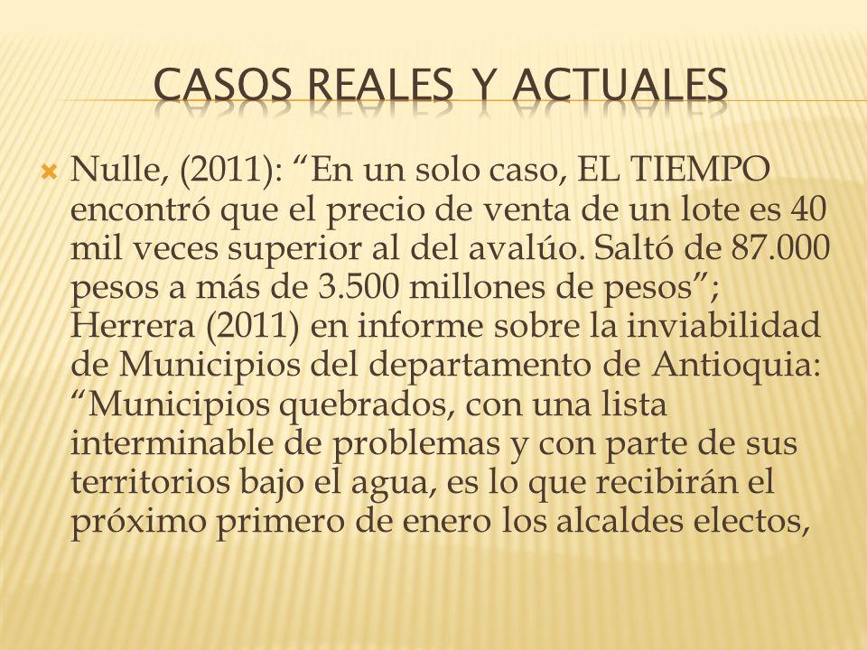 Nulle, (2011): En un solo caso, EL TIEMPO encontró que el precio de venta de un lote es 40 mil veces superior al del avalúo. Saltó de 87.000 pesos a m