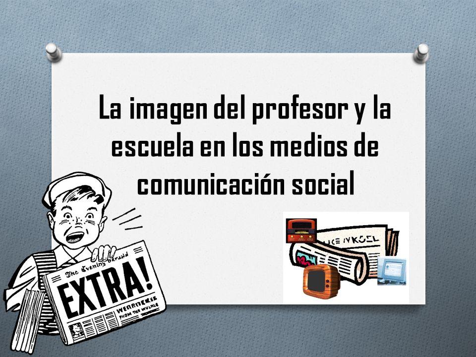 La imagen del profesor y la escuela en los medios de comunicación social