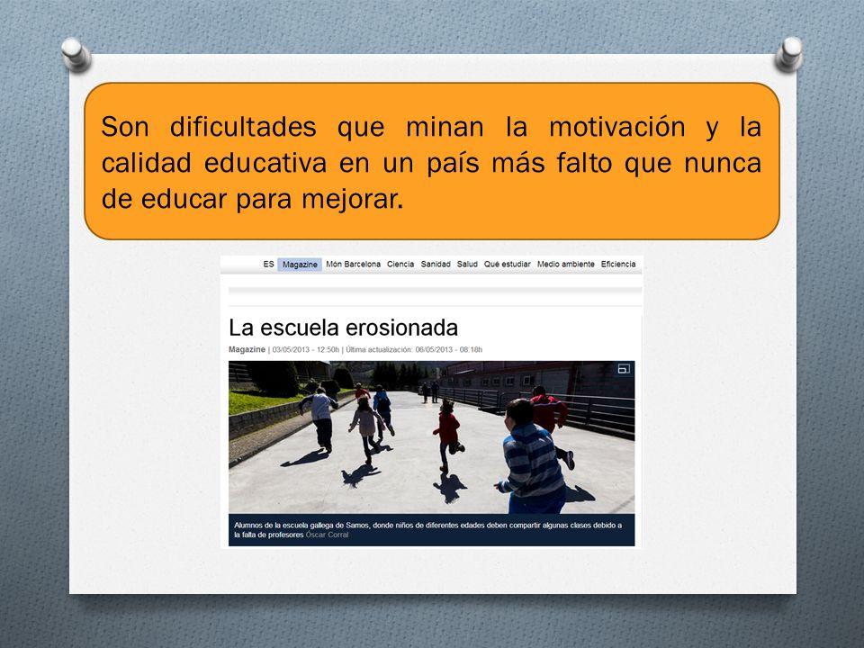 Son dificultades que minan la motivación y la calidad educativa en un país más falto que nunca de educar para mejorar.