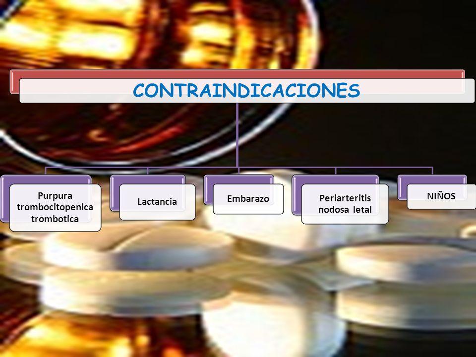 CONTRAINDICACIONES Purpura trombocitopenica trombotica Lactancia Embarazo Periarteritis nodosa letal NIÑOS
